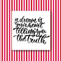 Vector inspirational calligraphy. A dream is your heart telling you the truth. Modern print and t-shirt design Royalty Free Stock Photo
