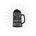 Vector keep calm and drink beer - quote inside the mug of beer. Monochrome vintage beer quote. Isolated on white.