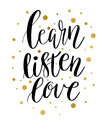 Vector lettering illustration. The phrase, handwritten Learn Listen Love Motivating inscription. Calligraphy quote on white backgr