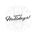 Vector monochrome text Happy Holidays for greeting card, flyer, poster logo with lettering, light rays.