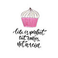 Vector motivational calligraphy. Life is perfect - cut cakes, not a vein. Modern print and t-shirt design