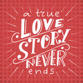 Vector poster with sweet quote. Hand drawn lettering for card design. Romantic background.A true love story never ends