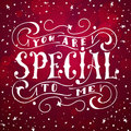 Vector poster with sweet quote. Hand drawn lettering for card design. Romantic background.You are special to me