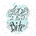 Vector quote hand drawn typographical. Lettering: Love at first Bite. Bacery collection. Poster with greeting.Typographical design Royalty Free Stock Photo