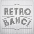 Vector typographic illustration of handwritten Retro Bang! retro label in shades of gray.