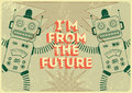 Vintage poster in grunge style with retro robots I am from the future. Vector illustration. Royalty Free Stock Photo