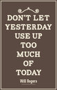 Vintage quote poster. Don't let yesterday use up too much of tod