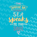 The voice of the sea speaks to the soul. Hand drawn lettering quote colorful fun brush ink inscription for photo Royalty Free Stock Photo