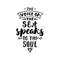 The voice of the sea speaks to the soul. Hand drawn lettering quote isolated on the white background. Fun brush ink Royalty Free Stock Photo