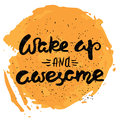 Wake up and awesome - calligraphic quote on a abstract background.