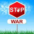 War stop shows military action and battles representing warning sign combat Royalty Free Stock Photo