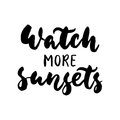 Watch more sunsets - hand drawn lettering quote  on the white background. Fun brush ink inscription for photo Royalty Free Stock Photo