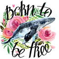 Watercolor whale illustration. Vintage roses background. Born to be free. Royalty Free Stock Photo