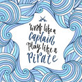 Wavy frame with lettering quote. Doodle sea background. Work like a captain, play like a pirate. Vector.