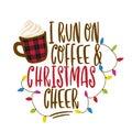I run on coffee and Christmas cheer - Calligraphy phrase for Christmas. Royalty Free Stock Photo