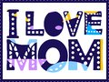 I love mom - inscription in frame. Large bold letters with different colors and patterns.