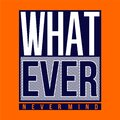 What ever, never mind slogan abstract typography graphic t shirt vector illustration denim style vintage Royalty Free Stock Photo