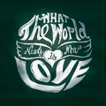 What the world needs now is love lettering art in circle shape Royalty Free Stock Photo