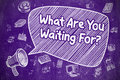 What Are You Waiting For - Business Concept. Royalty Free Stock Photo