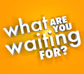 What are you waiting for question urgent act now d words on an orange background to illustrate a asking why hesitating and not Royalty Free Stock Photography