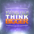 Whatever you're thinking, think bigger Royalty Free Stock Photo