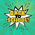 White speech bubble with yellow BACK TO SCHOOL word on green background. Comic sound effects in pop art style. Vector illustration