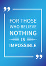 For those who believe nothing is impossible. Inspirational Positive affirmation