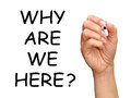 Why are we here a business meeting seminar or workshop concept image with female hand and pen or marker Royalty Free Stock Images