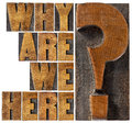 Why are we here question philosophical and spiritual isolated word abstract in letterpress wood type blocks Stock Photos