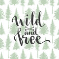 Wild and free - lettering on trees seamless background. Hand drawn vector design.