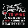 I am not addicted, Wine Funny Quote and Saying