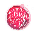 Wine a little, laugh a lot. Inspiration quote about wine. Calligraphy on red paint stain. Typography vector poster.