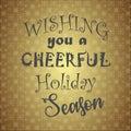 Wishing you a Cheerful holiday season
