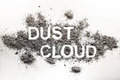 Word dust cloud written in accumulated dust, filth, dirt, ash, s Royalty Free Stock Photo