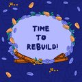 Word writing text Time To Rebuild. Business concept for Right moment to renovate spaces or strategies to innovate Wreath Royalty Free Stock Photo