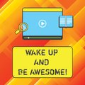 Word writing text Wake Up And Be Awesome. Business concept for Rise up and Shine Start the day Right and Bright Tablet Royalty Free Stock Photo