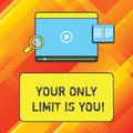 Word writing text Your Only Limit Is You. Business concept for You set your own limitations Motivation to keep going Tablet Video