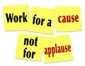 Work for a cause not for applause saying quote sticky notes the on yellow telling you that it is better to strive noble mission or Stock Images