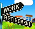 Work Or Retire Signpost Showing Choice Of Working 3d Illustration Royalty Free Stock Photo