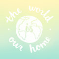 The world is our home. Motivational illustration with blur background.