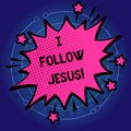 Writing note showing I Follow Jesus. Business photo showcasing Religious demonstrating with lot of faith Love for God