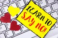 Writing note showing  Learn To Say No Motivational Call. Business photo showcasing Encouragement advice tips morality values writt