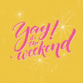 Yay, it s the weekend. Typography banner for social media and office posters. Fun saying about the week ending.