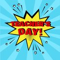 Yellow speech bubble with Teacher`s Day word on blue background. Comic sound effects in pop art style. Vector illustration