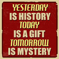 Yesterday is history today is a gift tomorrow is mystery poster vintage grunge vector illustrator Royalty Free Stock Image