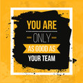 You are only as good as your team. Vector Typography Banner Design Concept On Grunge Background