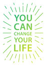 You can change your life. Inspirational motivational quote Royalty Free Stock Photo