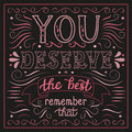 You deserve the best poster hand lettering typography inspirational quote on black background chalkboard calligraphy for posters Stock Photo