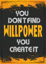 You Don't Find Willpower You Create it Royalty Free Stock Photo