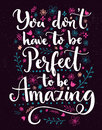 You don't have to be perfect to be amazing. Positive saying decorated with hand drawn flowers and branches. Vector